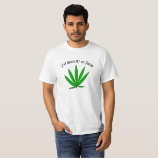 Stay Medicated My Friend T-Shirt