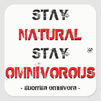 Stay natural, stay omnivorous! square sticker