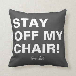 Stay Off My Chair Love Dad Funny Pillow