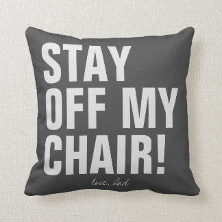 Stay Off My Chair Love Dad Funny Throw Pillow