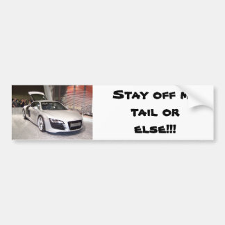 Stay off my tail or else!!! bumper stickers
