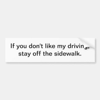 Stay off the sidewalk - bumper sticker