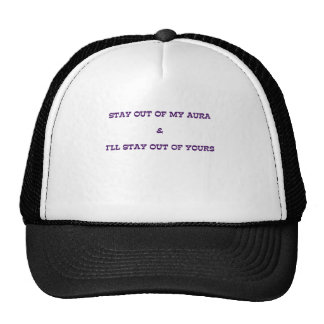 STAY OUT OF MY AURA TRUCKER HAT