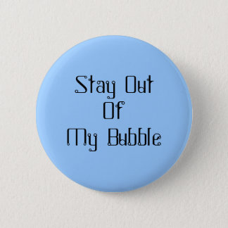 Stay Out Of My Bubble Button