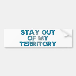 Stay Out of My Territory Car Bumper Sticker