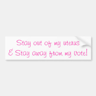 Stay out of my uterus! car bumper sticker