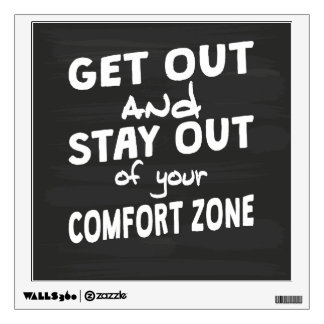 Stay Out Of Your Comfort Zone Wall Decal