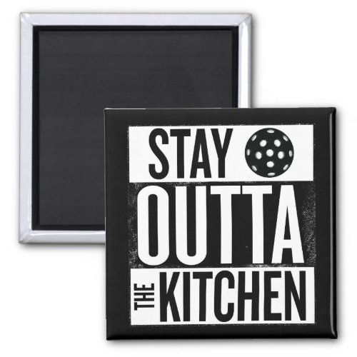 Stay Outta the Kitchen Pickleball Magnet