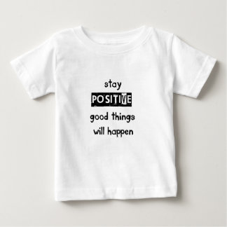 stay positive good thing will happen baby T-Shirt