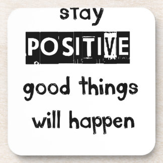 stay positive good thing will happen beverage coaster