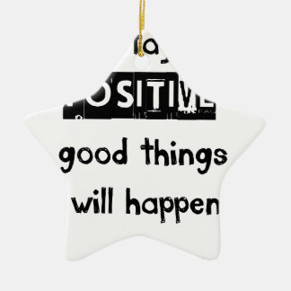 stay positive good thing will happen ceramic ornament