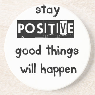 stay positive good thing will happen drink coaster