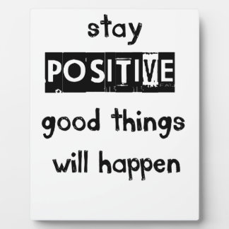 stay positive good thing will happen plaque