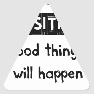 stay positive good thing will happen triangle sticker