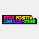 Stay Positive, Love Each Other Bumper Stickers