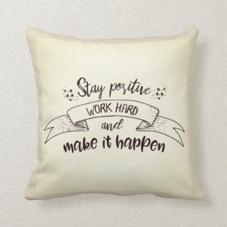 Stay Positive Work Hard Make It Happen Throw Pillow