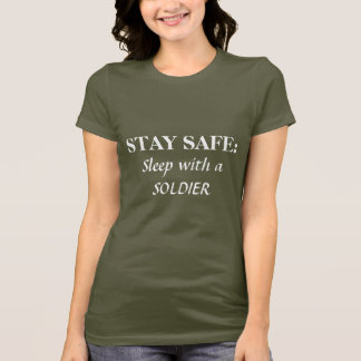 STAY SAFE:, Sleep with a SOLDIER T-Shirt
