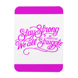 STAY STRONG BE POSITIVE WE ALL STRUGGLE MOTIVATION RECTANGULAR PHOTO MAGNET