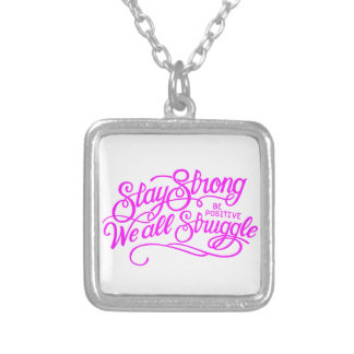 STAY STRONG BE POSITIVE WE ALL STRUGGLE MOTIVATION SILVER PLATED NECKLACE