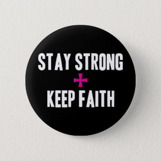 Stay Strong + Keep Faith Button