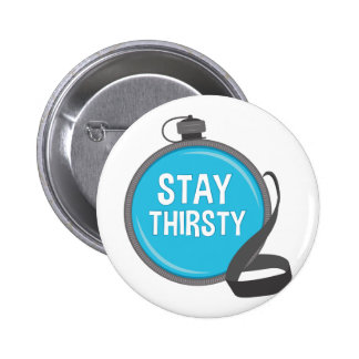 Stay Thirsty Button
