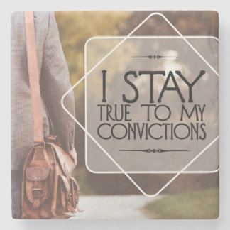 Stay True To My Convictions Stone Coaster