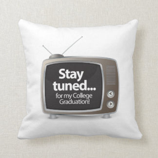 Stay Tuned for My College Graduation Throw Pillow