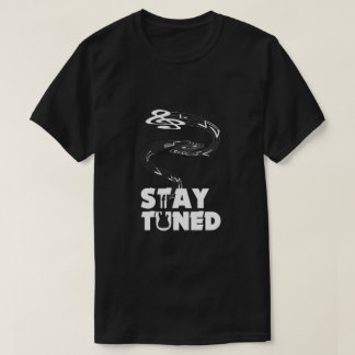 Stay Tuned! T-Shirt