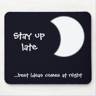 Stay up late ...best ideas comes at night mouse pad