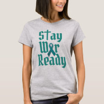 Stay War Ready ovarian cancer T-Shirt