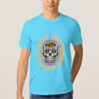Stay Weird and Wonderful Shirts