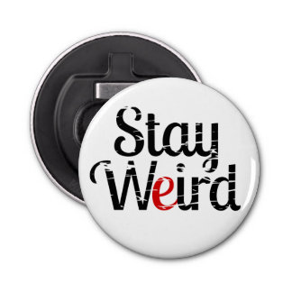 Stay Weird Distress Text Bottle Opener