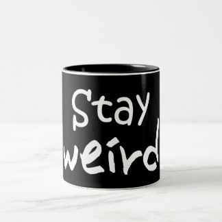 Stay Weird - Funny Inspirational Mug