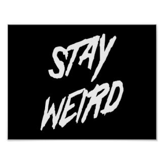Stay Weird Posters