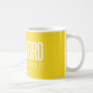 Stay Weird. You Know You Like It. Yellow Mug