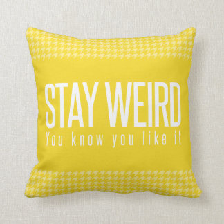Stay Weird. You Know You Like It. Yellow Pillow