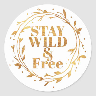 stay wild and free in GOLD Classic Round Sticker