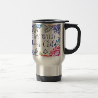 Stay Wild Flower Child - Boho Florals Travel Mug