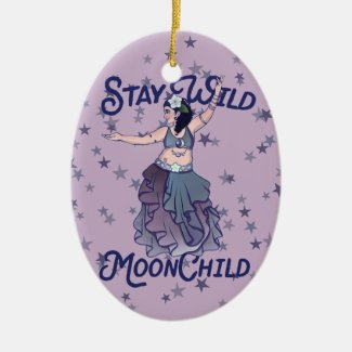 Stay Wild Moon Child MoonChild Belly Dancer Art Ceramic Ornament