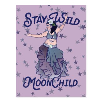 Stay Wild Moon Child MoonChild Belly Dancer Art Postcard