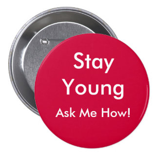 Stay Young, Ask Me How! Buttons
