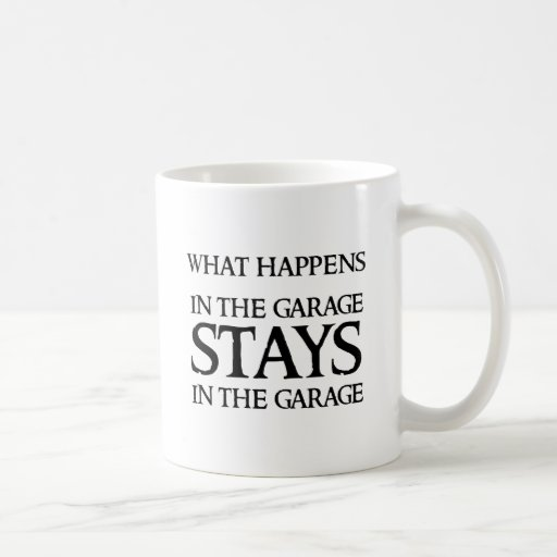 STAYS IN THE GARAGE MUGS