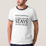 STAYS IN THE GARAGE T SHIRT