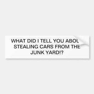 STEALING CARS JUNK YARD CAR BUMPER STICKER