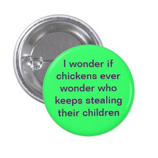 Stealing Chicken Children! 1 Inch Round Button