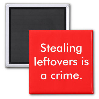 Stealing leftovers is a crime. 2 inch square magnet