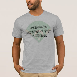 Stealing Second is Not a Crime. T-Shirt