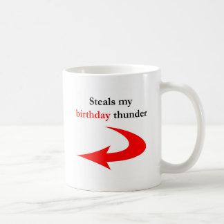 Steals My Birthday Thunder Coffee Mug
