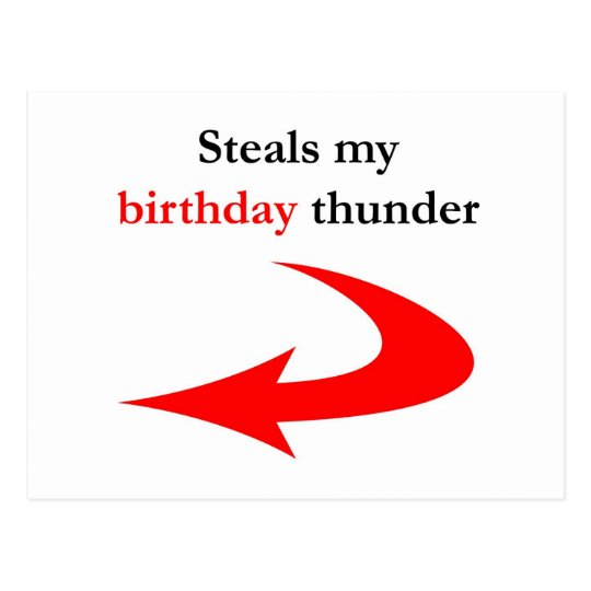 Steals My Birthday Thunder Postcard