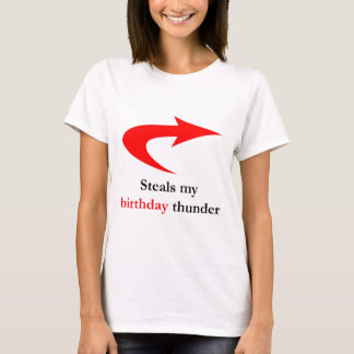 Steals My Birthday Thunder T-Shirt